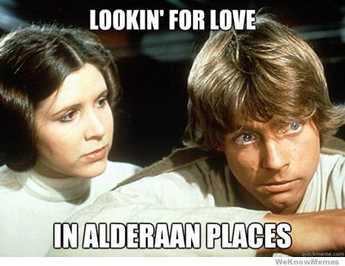 Looking For Love In Alderaan Places | WeKnowMemes
