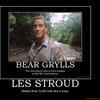 demotivational poster LES STROUD Makes Bear Grylls look like a sissy.