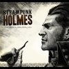 Steampunk Holmes by Richard Monson-Haefel — Kickstarter