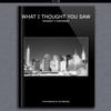 What I Thought You Saw | joehep.com