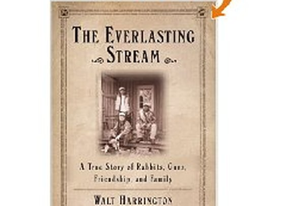 """The Everlasting Stream: A True Story of Rabbits, Guns, Friendship, and Family""  Walt Harrington"