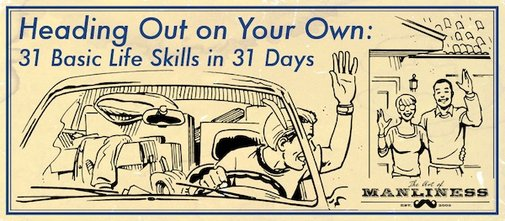 Introducing Heading Out On Your Own: 31 Basic Life Skills in 31 Days   The Art of Manliness