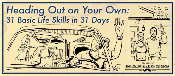 Introducing Heading Out On Your Own: 31 Basic Life Skills in 31 Days | The Art of Manliness