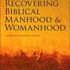 Recovering Biblical Manhood and Womanhood - John Piper and Wayne Grudem