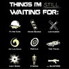 Things I'm Still Waiting For!