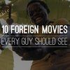 10 Foreign Movies Every Guy Should See