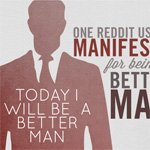 Today I Will Be a Man – One Reddit User's Manifesto for Being a Better Man | Primer
