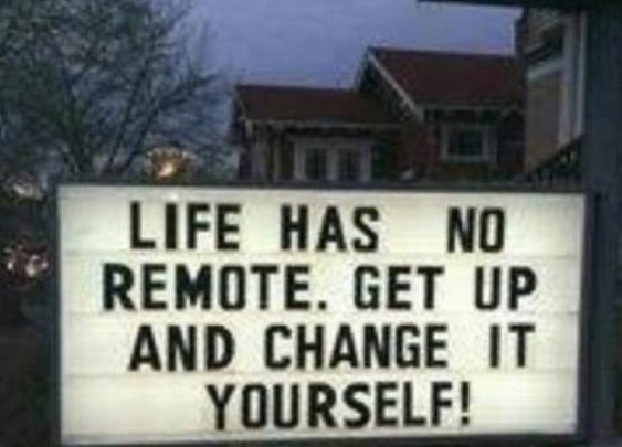 Life has no remote.