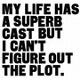my life has a superb cast