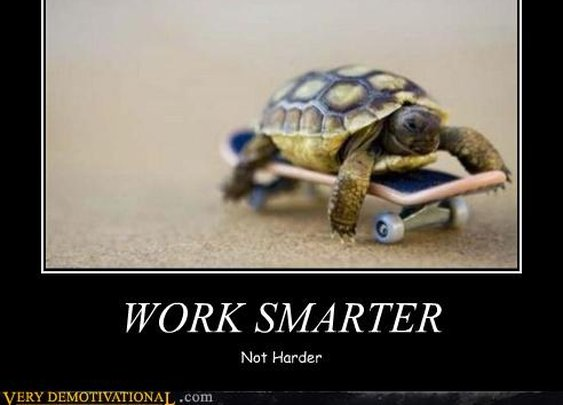 Work Smarter...Not Harder