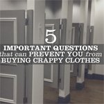 5 Important Questions That Can Prevent You From Buying Crappy Clothes | Primer