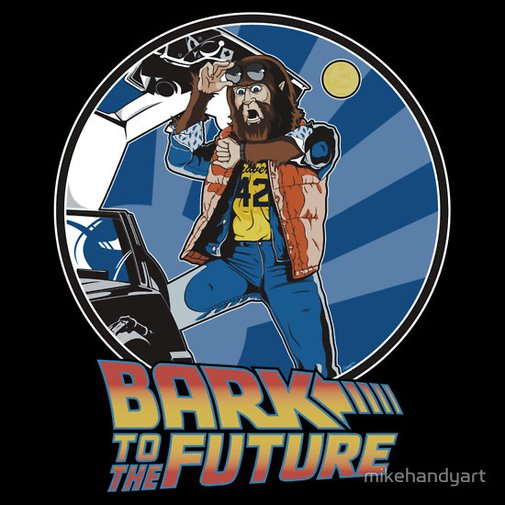 """Bark to the Future"" T-Shirts & Hoodies by mikehandyart 