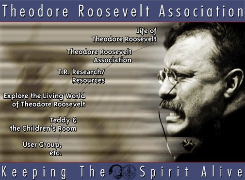 About Theodore Roosevelt: President and more, from The Theodore Roosevelt Association.