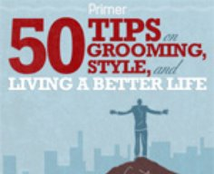 50 Tips on Grooming, Style, and Living a Better Life | Primer