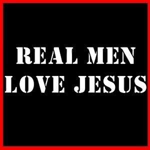 Real men love Jesus