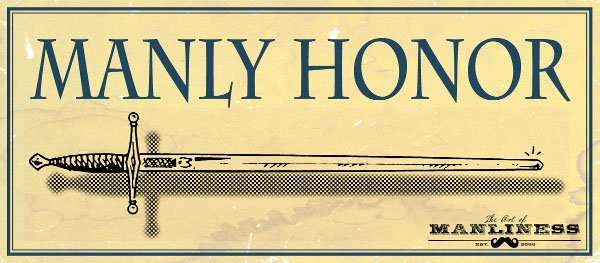 Manly Honor VII: How and Why to Revive Manly Honor in the Twenty-First Century   The Art of Manliness