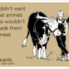 If God didn't want us to eat animals then He wouldn't have made them out of meat. | Somewhat Topical Ecard | someecards.com