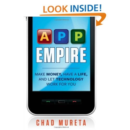 App Empire: Make Money, Have a Life, and Let Technology Work for You - Chad Mureta: