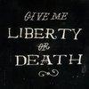 Give Me Liberty or Give Me Death | Tattoo Idea