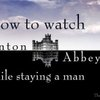The Pessimist: 7 Tips for Watching Downton Abbey While Staying a Man