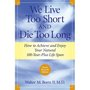 We Live Too Short and Die Too Long: How to Achieve and Enjoy Your Natural 100-Year-Plus Life Span - Walter M. Bortz II