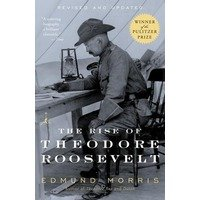 The Rise of Theodore Roosevelt by Edmund Morris - Reviews, Discussion, Bookclubs, Lists