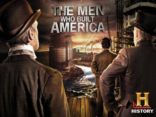 TV Shows that You May Have Missed: The Men Who Built America : 101 or Less