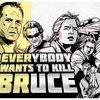 EVERYBODY WANTS TO KILL BRUCE