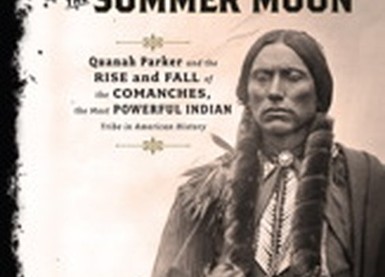 Empire of the Summer Moon: The Rise and Fall of the Comanches, The Most Powerful Indian Tribe in American History