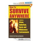 Free Kindle Book - How to Survive Anywhere: A Guide for Urban, Suburban, Rural, and Wilderness Environments