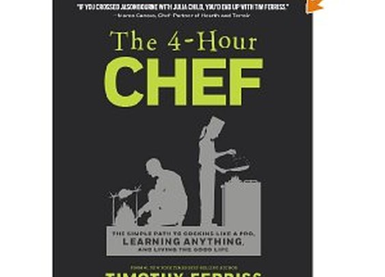 The 4-Hour Chef: The Simple Path to Cooking Like a Pro, Learning Anything, and Living the Good Life: Timothy Ferriss