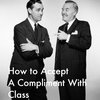 """How to Accept a Compliment With Class 