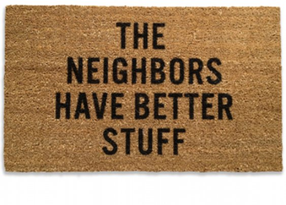 """The Neigbhors Have Better Stuff"" Doormat - lol"