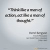 Think like a man of action, act like a man of thought – Henri Bergson #Quote