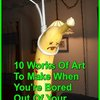 10 Works of Art to Make When You're Bored Out of Your Mind