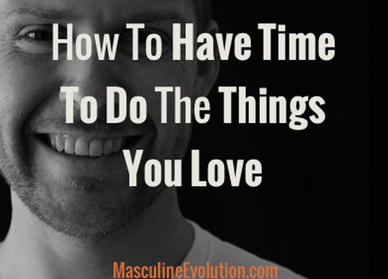 Use This Time Management Trick To Find More Time For Your Side Projects, Family, Or Anything You've Been Missing : Masculine Evolution