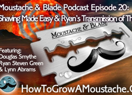 Moustache & Blade Podcast Episode 20:  Shaving Made Easy & Ryan's Transmission of The Art | How to Grow a Moustache