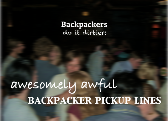 36 awesomely awful backpacker pickup lines