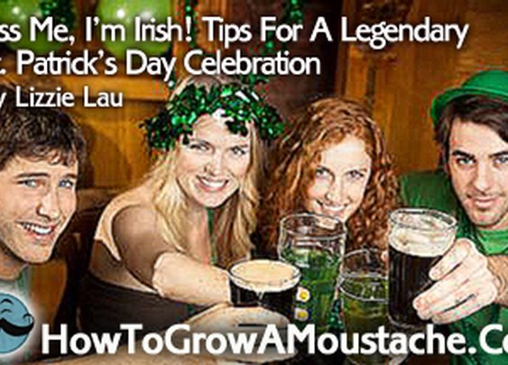 Kiss Me, I'm Irish! Tips For A Legendary St. Patrick's Day Celebration | How to Grow a Moustache