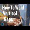 "How To Weld Vertical Gaps Using The ""Downhill"" Technique"