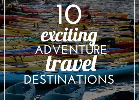 Top Adventure Travel Destinations around the world