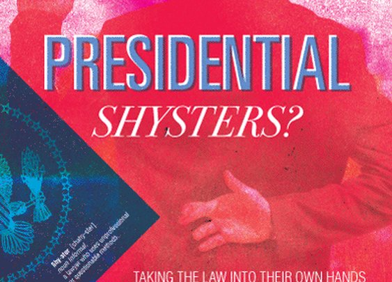 Presidential Shysters? Nobody is above the law.