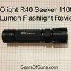 Olight R40 Seeker 1100 Lumen Flashlight Review - Gears of Guns | Gears of Guns | Gears of Guns