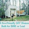6 Eco-Friendly DIY Homes Built for $20K or Less! - LivingGreenAndFrugally.com