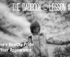 The DadBook – Lesson #8: Have a Healthy Pride in Your Appearance