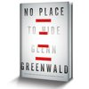 No Place To Hide: Edward Snowden, the NSA, and the U.S. Surveillance State by Glenn Greenwald