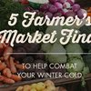 5 Farmer's Market Finds to Help Combat Your Winter Cold [Free Shopping List] |