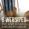 6 Websites that Make Booking a Vacation a Breeze |