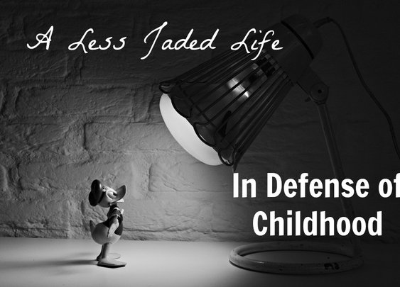 A Less Jaded Life: In Defense of Childhood