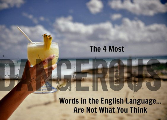 The 4 Most Dangerous Words in the English Language Are Not What You Think